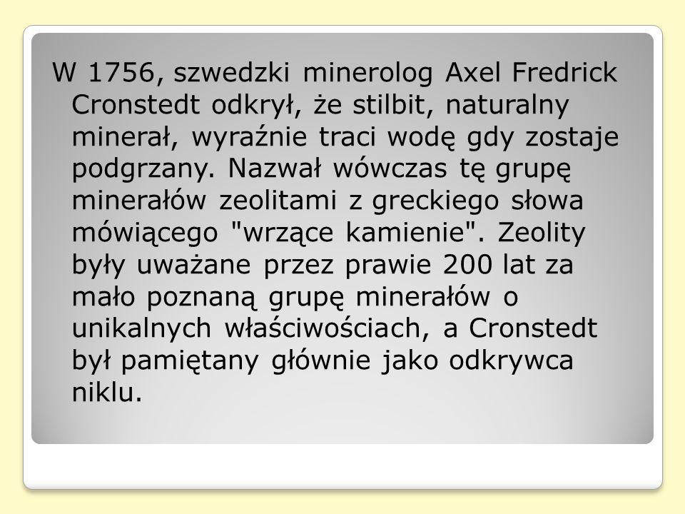 W 1756, szwedzki minerolog Axel Fredrick Cronstedt odkrył, że stilbit, naturalny minerał, wyraźnie traci wodę gdy zostaje podgrzany.