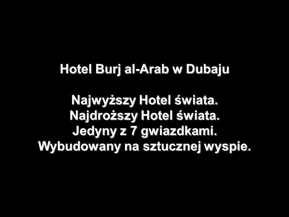 Hotel Burj al-Arab w Dubaju Najwyższy Hotel świata