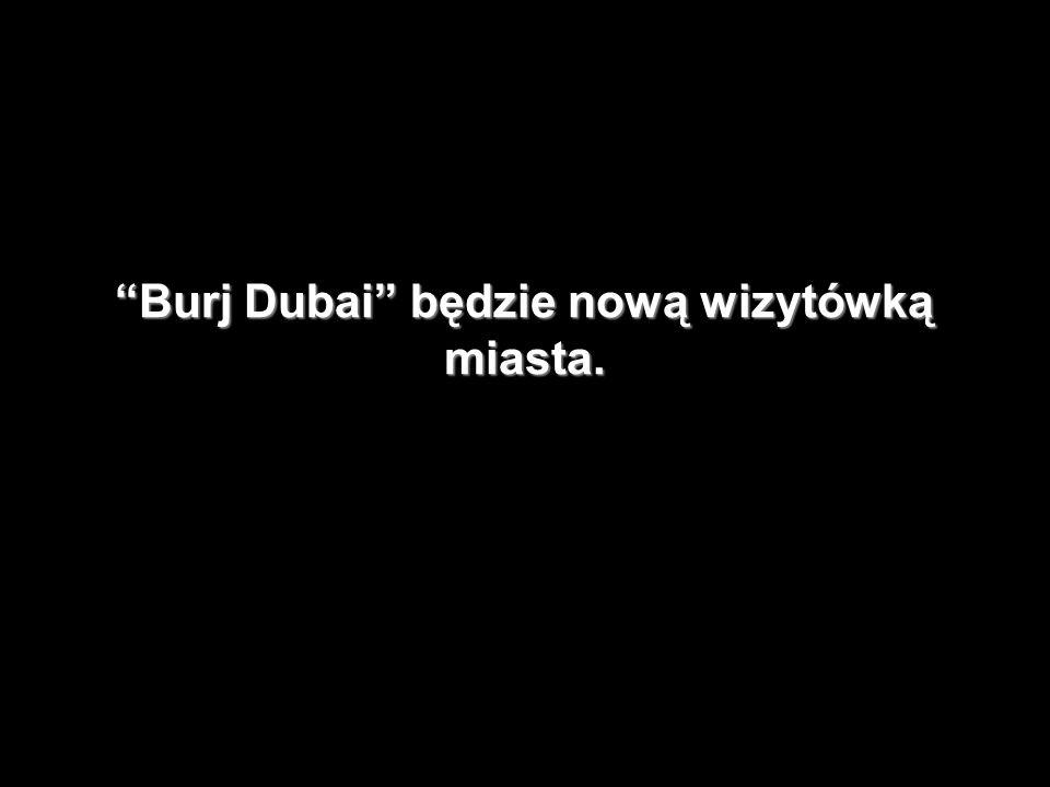 Burj Dubai będzie nową wizytówką miasta.