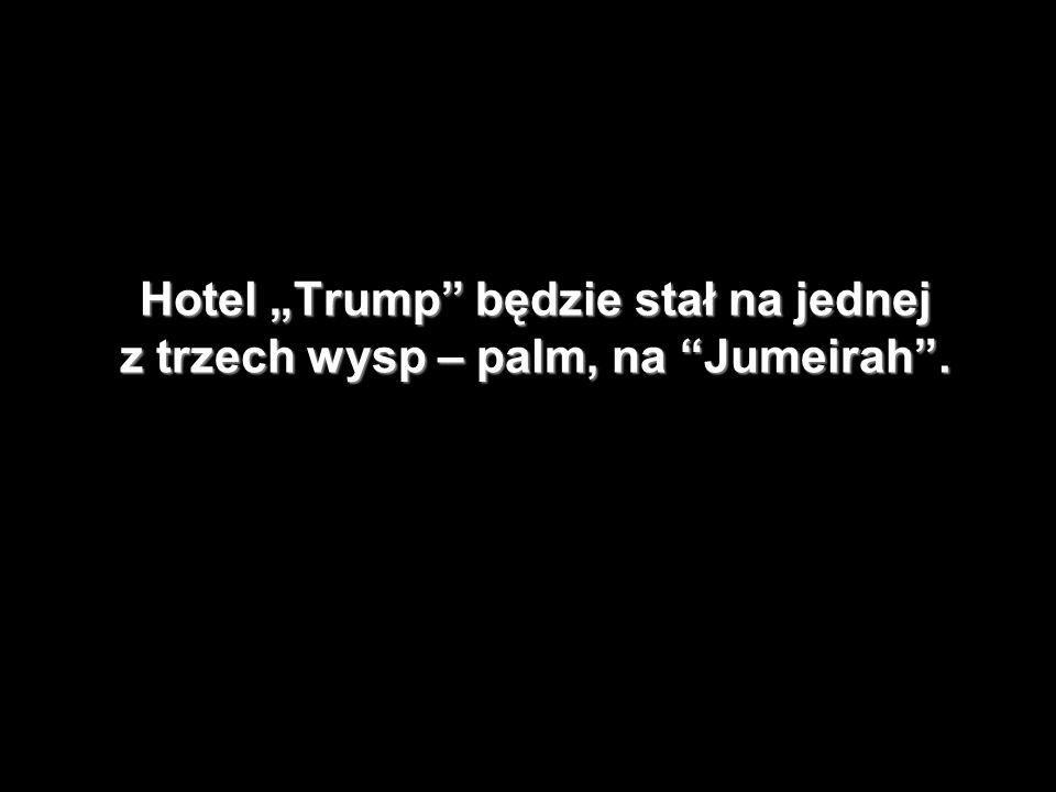 """Hotel """"Trump będzie stał na jednej z trzech wysp – palm, na Jumeirah ."""