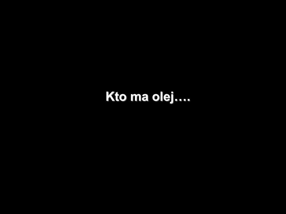 Kto ma olej….