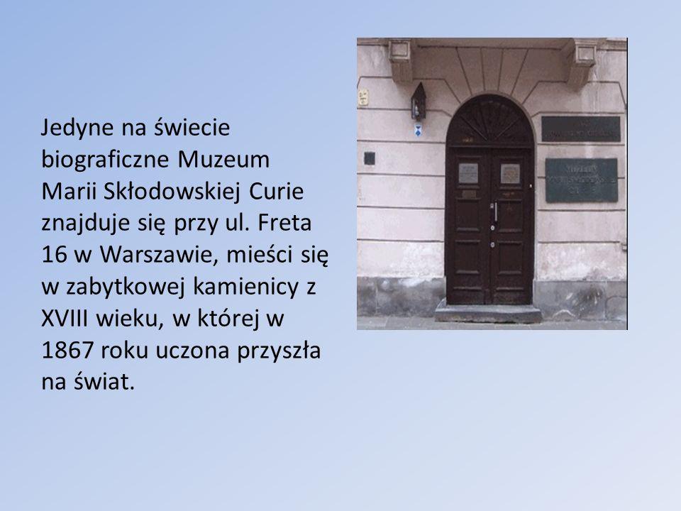 Jedyne na świecie biograficzne Muzeum Marii Skłodowskiej Curie znajduje się przy ul.