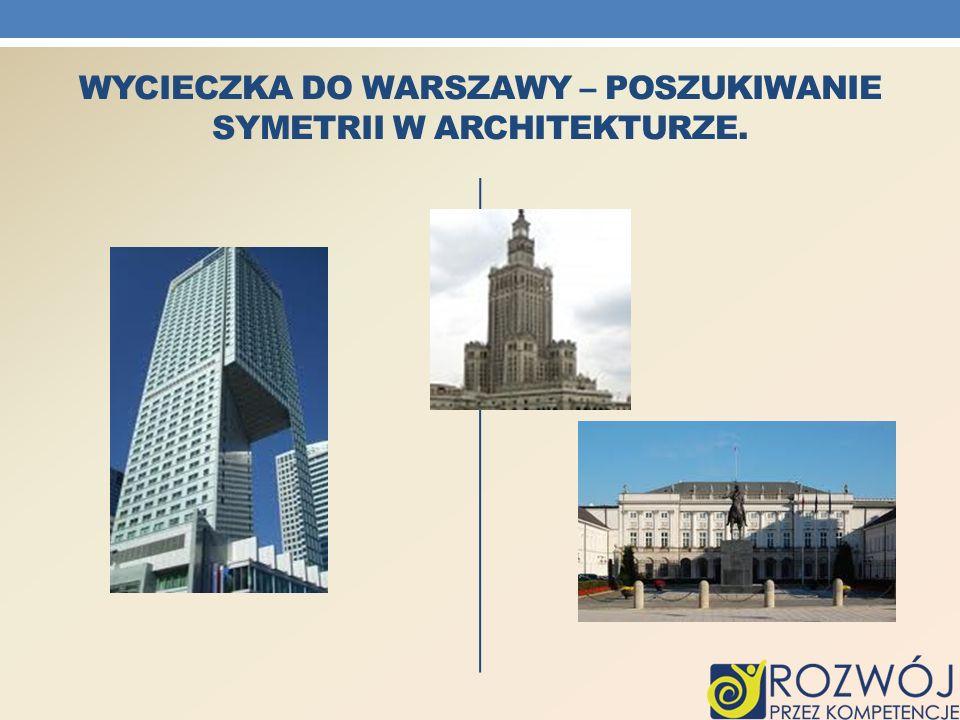 Wycieczka do Warszawy – Poszukiwanie symetrii w architekturze.