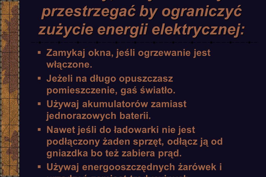 Zasady, których należy przestrzegać by ograniczyć zużycie energii elektrycznej: