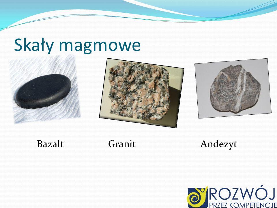 Skały magmowe Bazalt Granit Andezyt