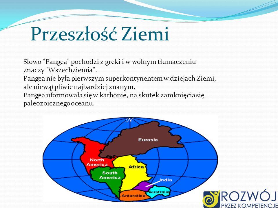 Przeszłość Ziemi Słowo Pangea pochodzi z greki i w wolnym tłumaczeniu znaczy Wszechziemia .