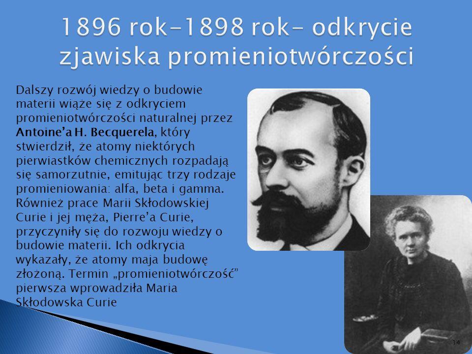 1896 rok-1898 rok- odkrycie zjawiska promieniotwórczości