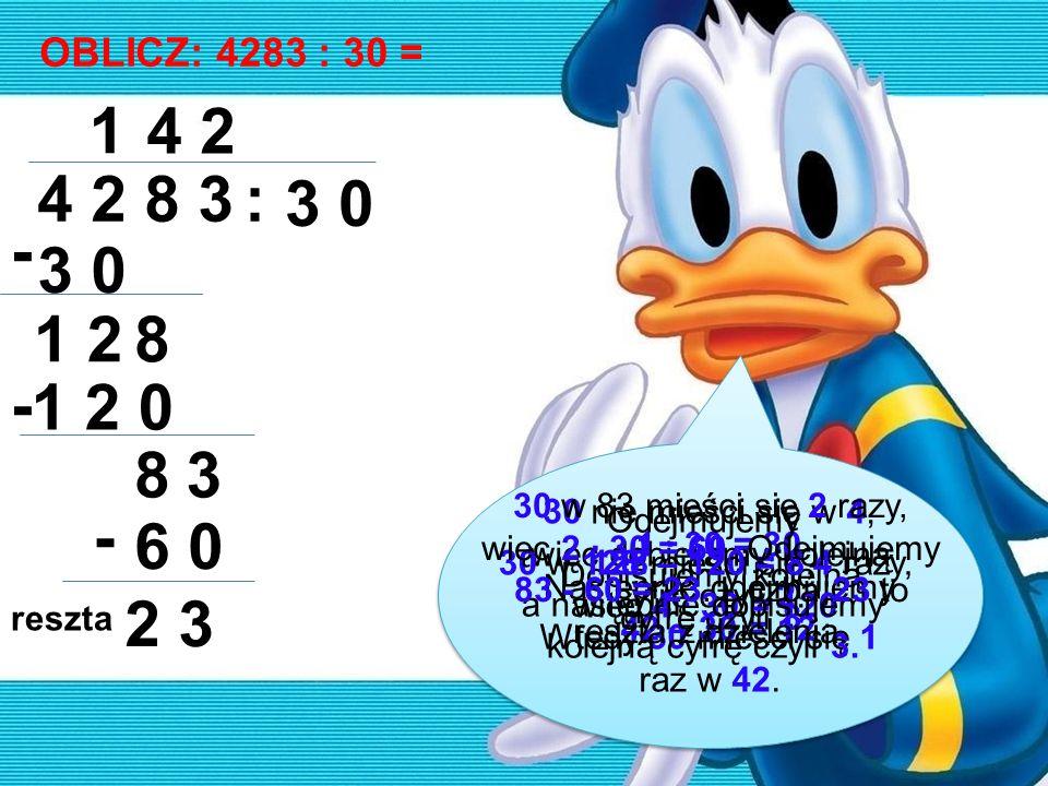 OBLICZ: 4283 : 30 = 1. 4. 2. 4 2 8 3. : 3 0. - 3 0. 1 2. 8. - 1 2 0. 8. 3.