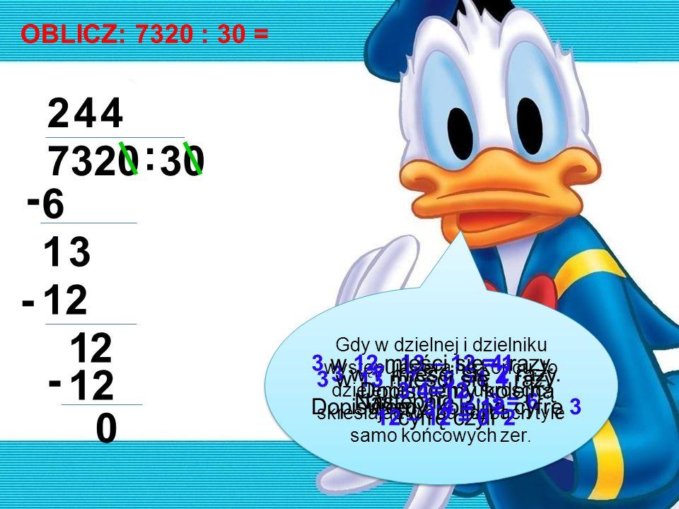 OBLICZ: 7320 : 30 = 2. 4. 4. : 7320. 30. - 6. 1. 3. - 12. 1. 2.