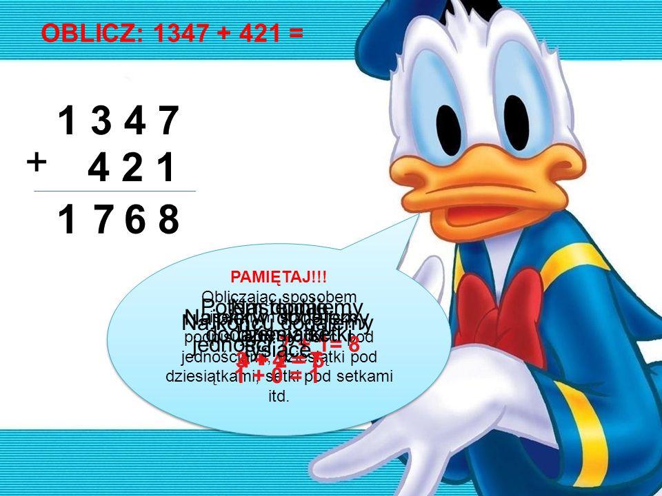 1 3 4 7 + 4 2 1 1 7 6 8 OBLICZ: 1347 + 421 = Potem dodajemy dziesiątki