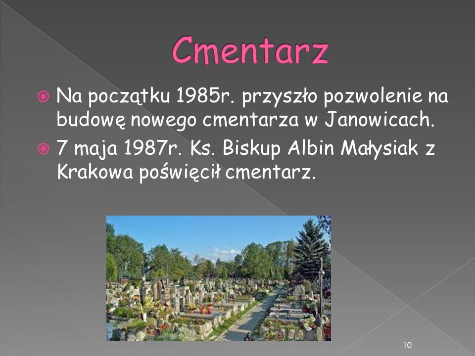 Cmentarz Na początku 1985r. przyszło pozwolenie na budowę nowego cmentarza w Janowicach.
