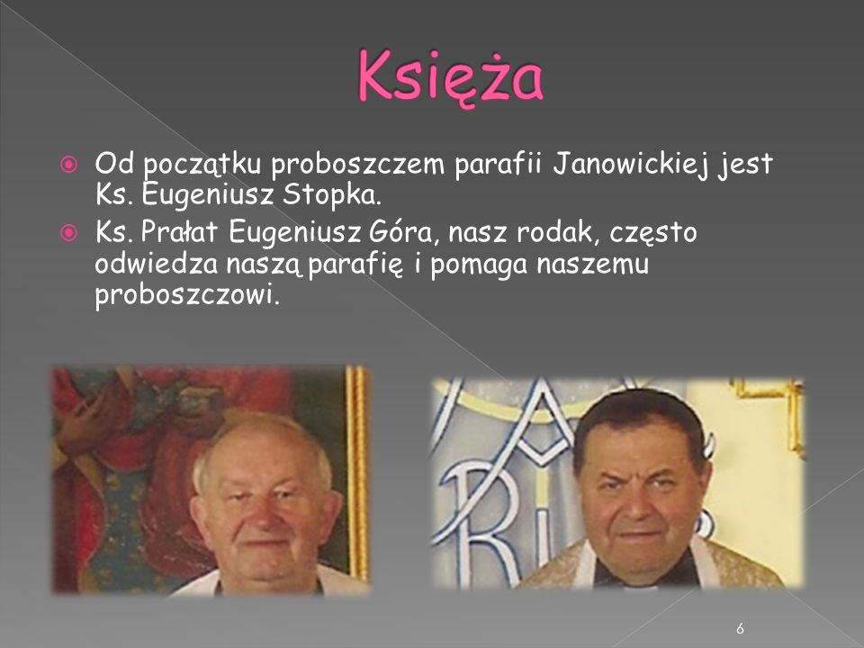 Księża Od początku proboszczem parafii Janowickiej jest Ks. Eugeniusz Stopka.