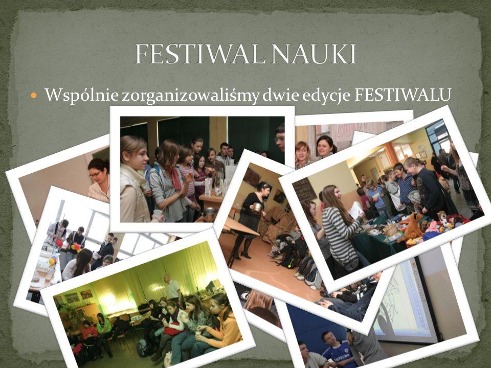 FESTIWAL NAUKI Wspólnie zorganizowaliśmy dwie edycje FESTIWALU