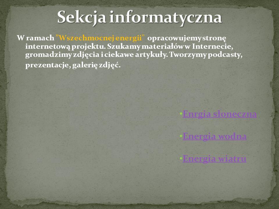 Sekcja informatyczna Enrgia słoneczna Energia wodna Energia wiatru