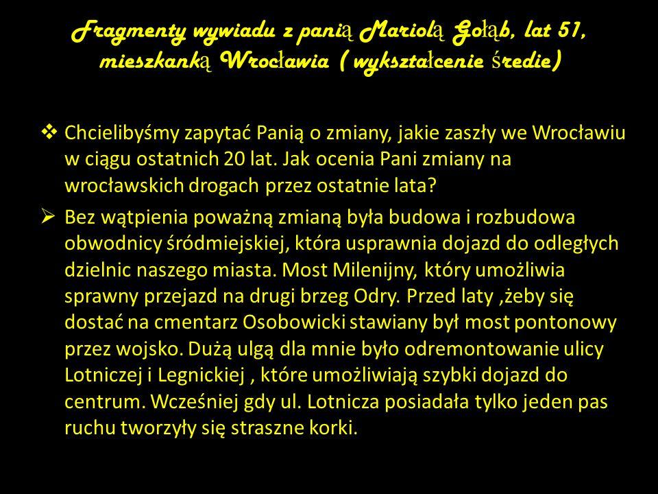 Fragmenty wywiadu z panią Mariolą Gołąb, lat 51, mieszkanką Wrocławia ( wykształcenie średie)