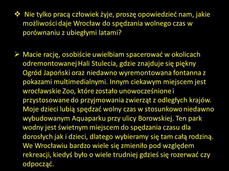 Nie tylko pracą człowiek żyje, proszę opowiedzieć nam, jakie możliwości daje Wrocław do spędzania wolnego czas w porównaniu z ubiegłymi latami