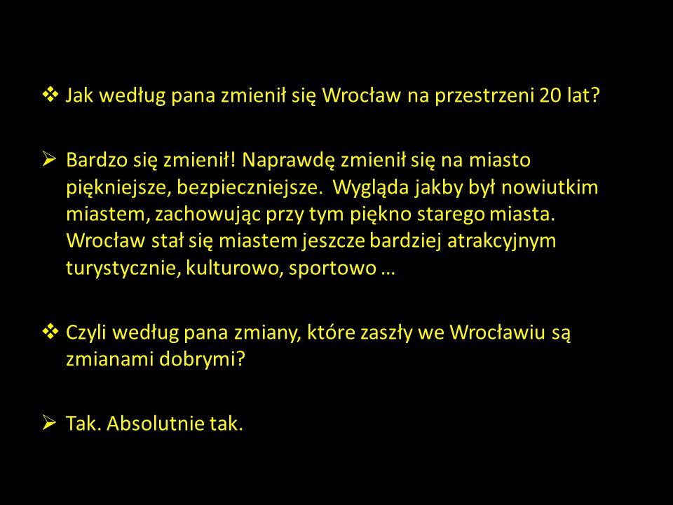 Jak według pana zmienił się Wrocław na przestrzeni 20 lat