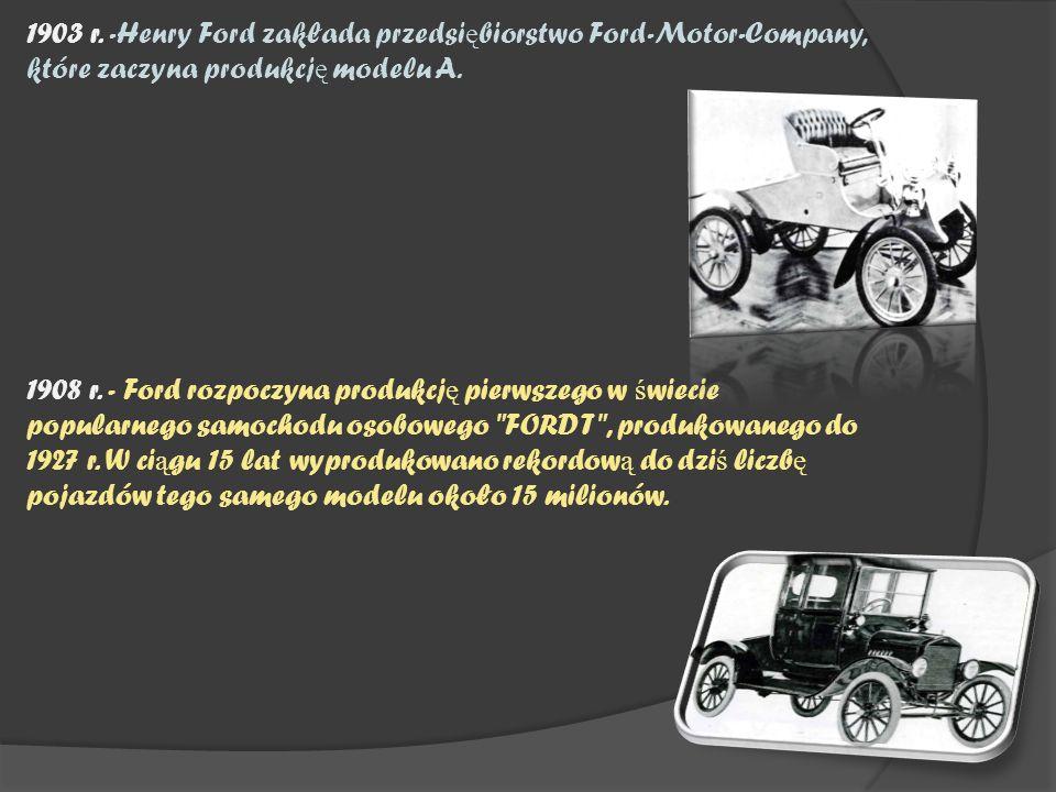 1903 r. -Henry Ford zakłada przedsiębiorstwo Ford-Motor-Company, które zaczyna produkcję modelu A.