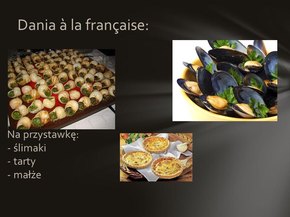 Dania à la française: Na przystawkę: - ślimaki - tarty - małże
