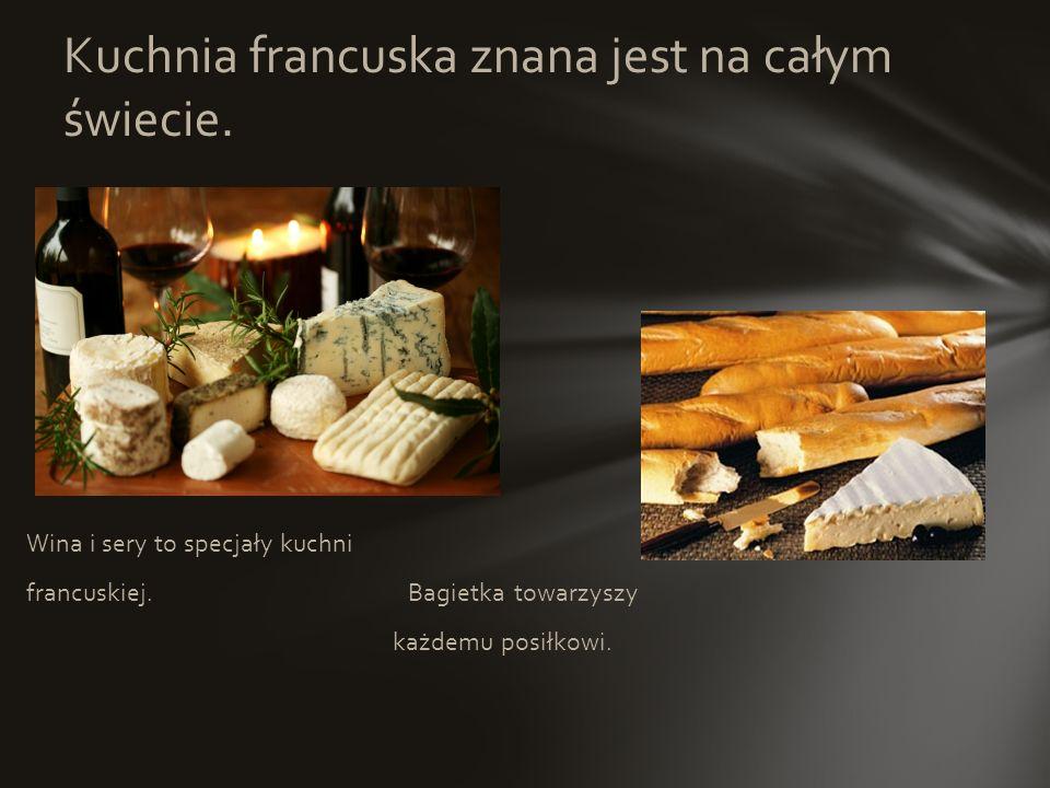 Kuchnia francuska znana jest na całym świecie.