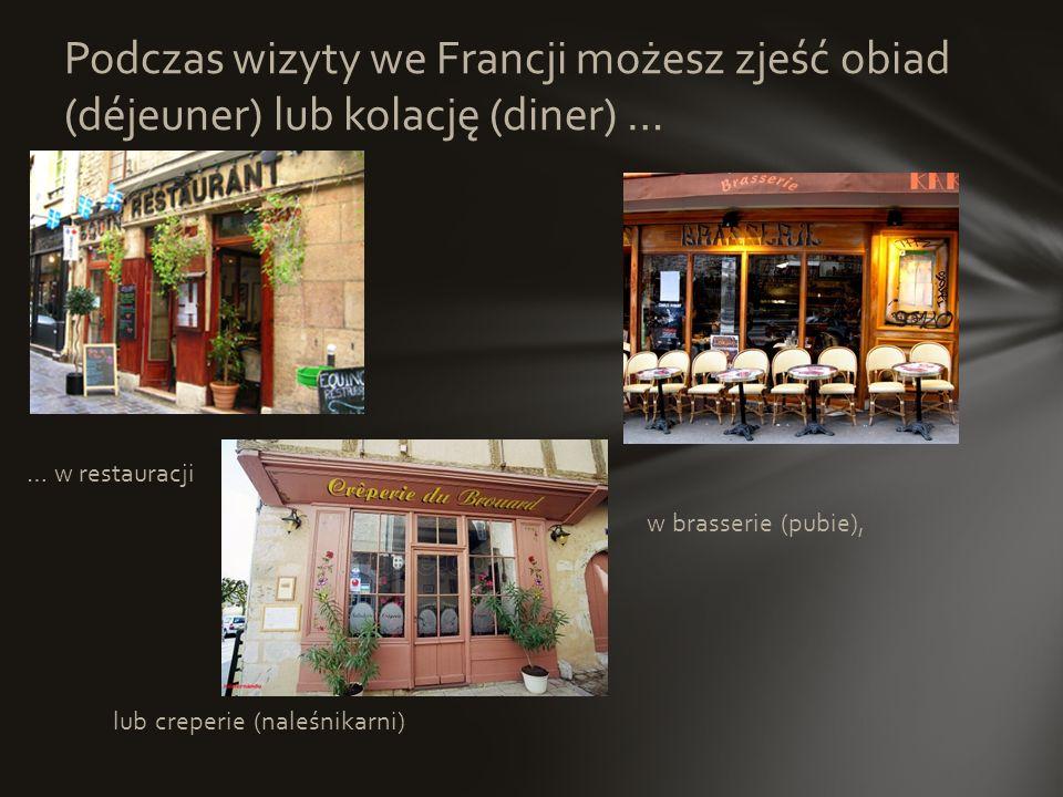 Podczas wizyty we Francji możesz zjeść obiad (déjeuner) lub kolację (diner) …