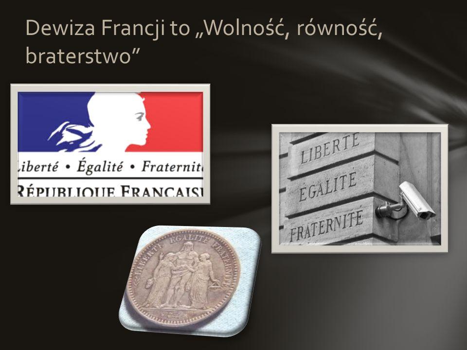 """Dewiza Francji to """"Wolność, równość, braterstwo"""