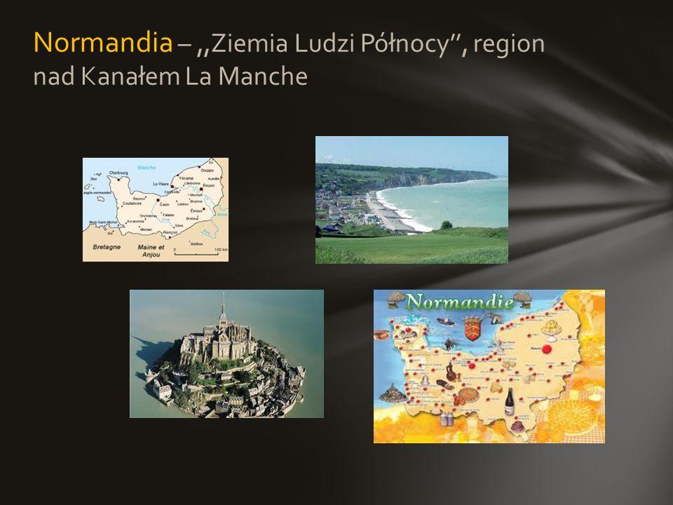 Normandia – ,,Ziemia Ludzi Północy'', region nad Kanałem La Manche