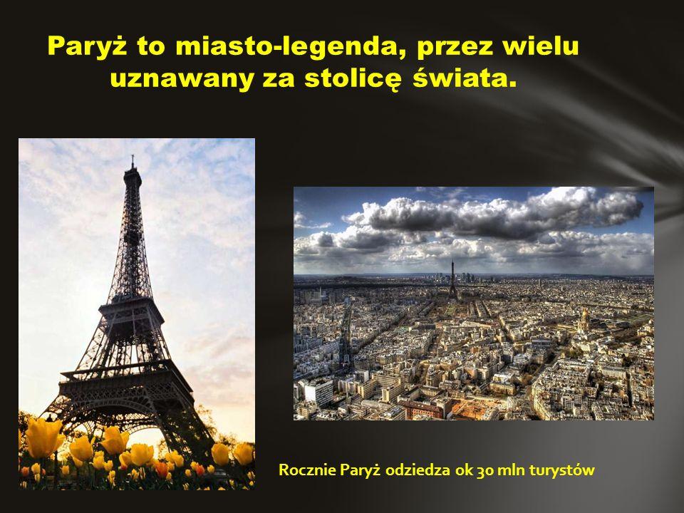 Paryż to miasto-legenda, przez wielu uznawany za stolicę świata.