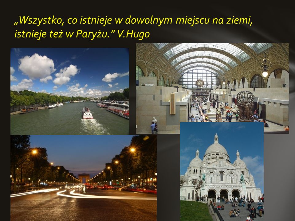 """""""Wszystko, co istnieje w dowolnym miejscu na ziemi, istnieje też w Paryżu. V.Hugo"""
