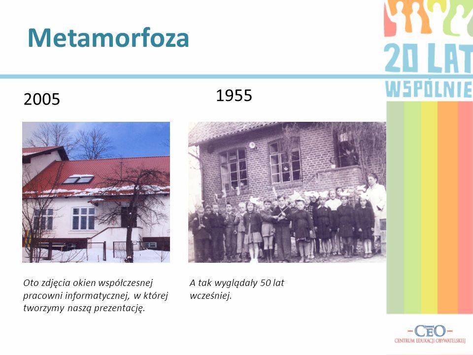 Metamorfoza 1955. 2005. Oto zdjęcia okien współczesnej pracowni informatycznej, w której tworzymy naszą prezentację.
