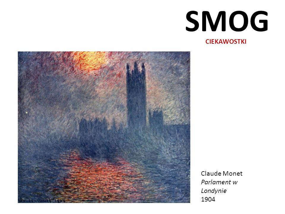 SMOG CIEKAWOSTKI Claude Monet Parlament w Londynie 1904
