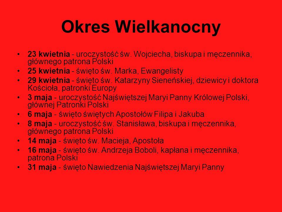 Okres Wielkanocny 23 kwietnia - uroczystość św. Wojciecha, biskupa i męczennika, głównego patrona Polski.
