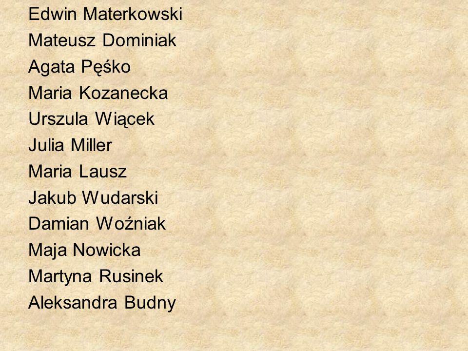 Edwin Materkowski Mateusz Dominiak. Agata Pęśko. Maria Kozanecka. Urszula Wiącek. Julia Miller.