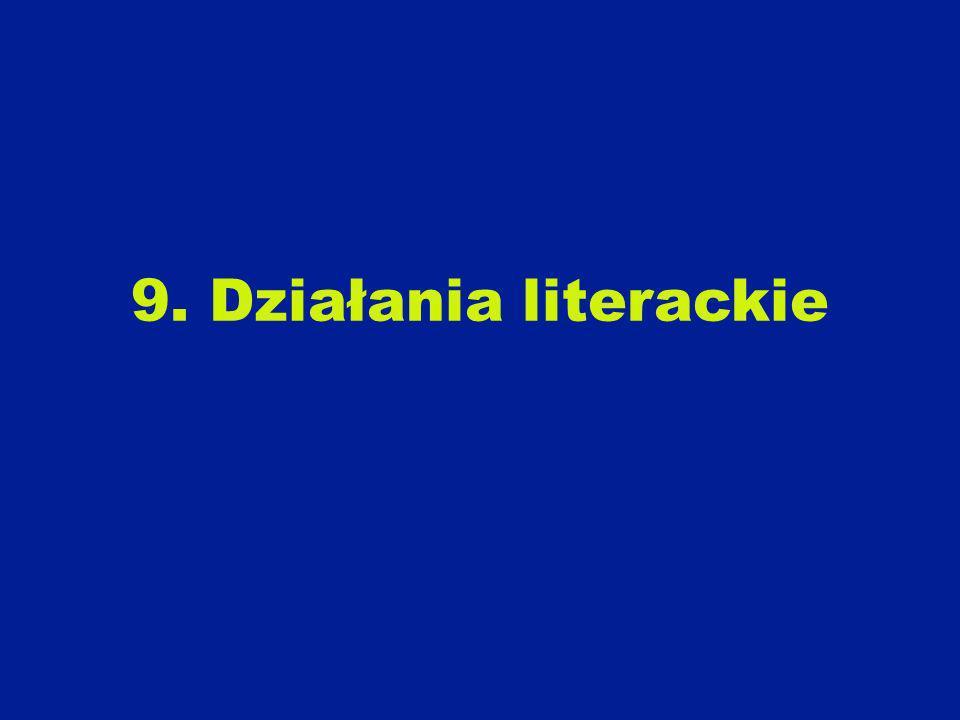 9. Działania literackie
