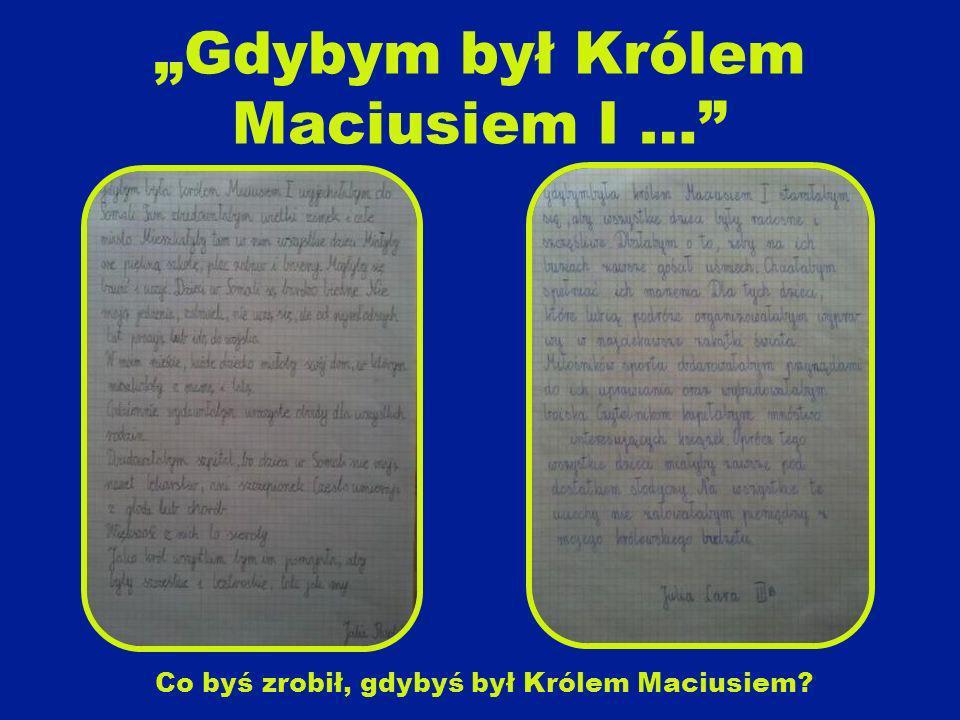 """""""Gdybym był Królem Maciusiem I …"""
