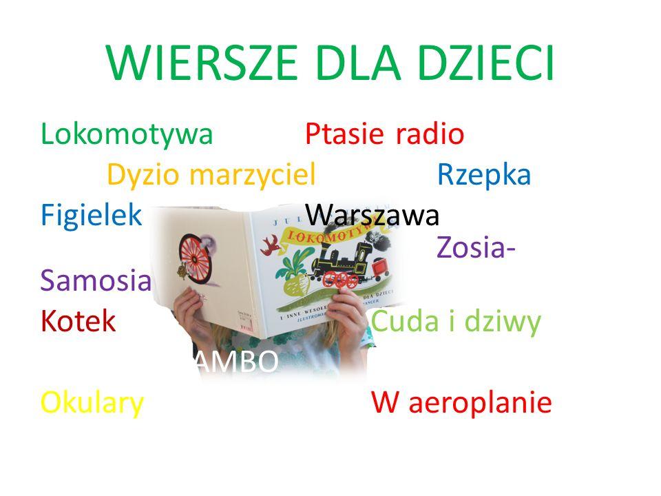 WIERSZE DLA DZIECILokomotywa Ptasie radio Dyzio marzyciel Rzepka Figielek Warszawa Zosia-Samosia Kotek Cuda i dziwy BAMBO Okulary W aeroplanie