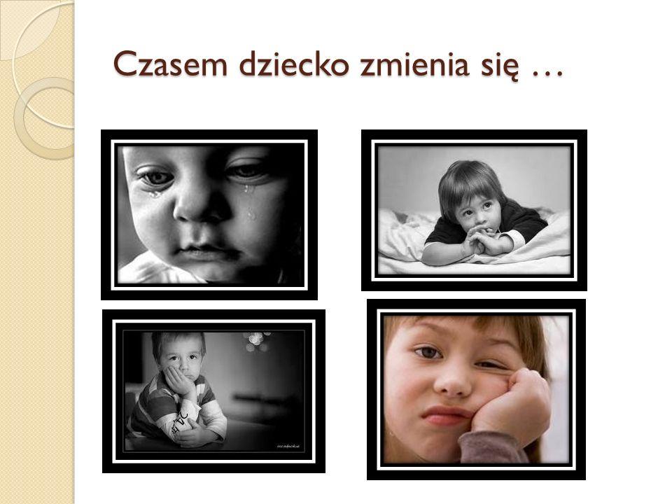 Czasem dziecko zmienia się …
