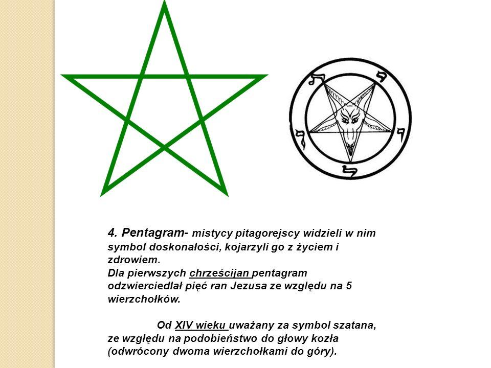 4. Pentagram- mistycy pitagorejscy widzieli w nim symbol doskonałości, kojarzyli go z życiem i zdrowiem.