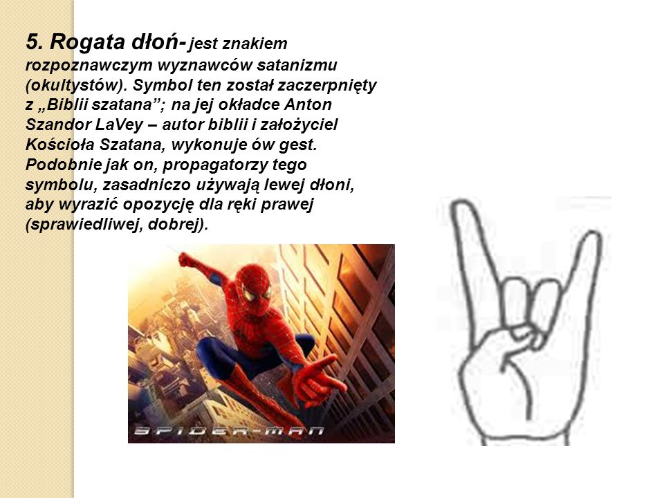 5. Rogata dłoń- jest znakiem rozpoznawczym wyznawców satanizmu (okultystów).