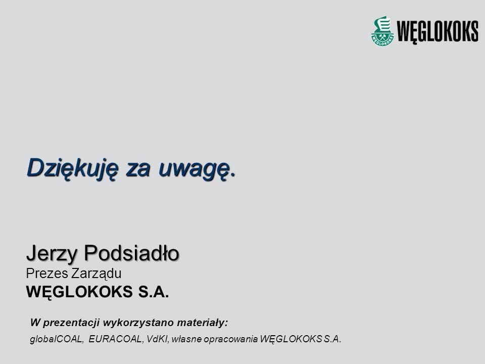 Dziękuję za uwagę. Jerzy Podsiadło WĘGLOKOKS S.A. Prezes Zarządu