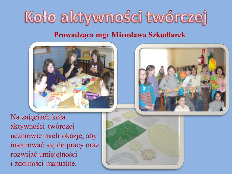 Koło aktywności twórczej Prowadząca mgr Mirosława Szkudlarek
