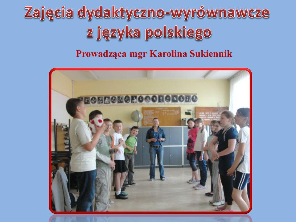 Zajęcia dydaktyczno-wyrównawcze Prowadząca mgr Karolina Sukiennik