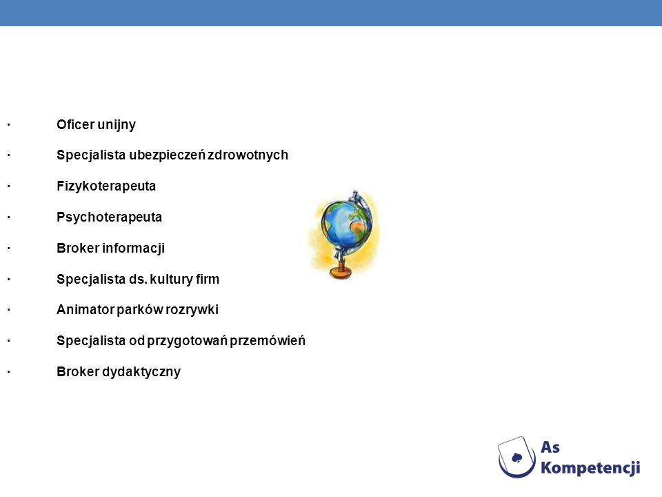 · Oficer unijny · Specjalista ubezpieczeń zdrowotnych. · Fizykoterapeuta.