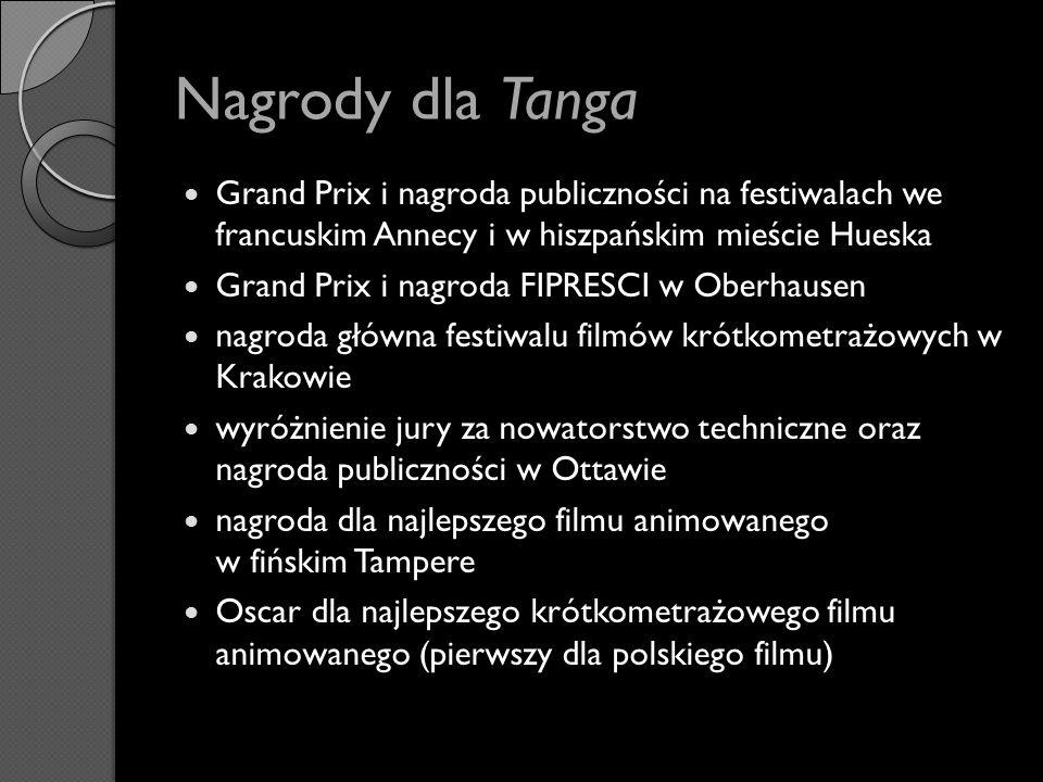 Nagrody dla Tanga Grand Prix i nagroda publiczności na festiwalach we francuskim Annecy i w hiszpańskim mieście Hueska.