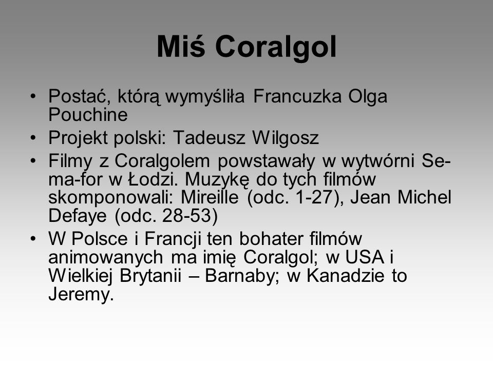 Miś Coralgol Postać, którą wymyśliła Francuzka Olga Pouchine