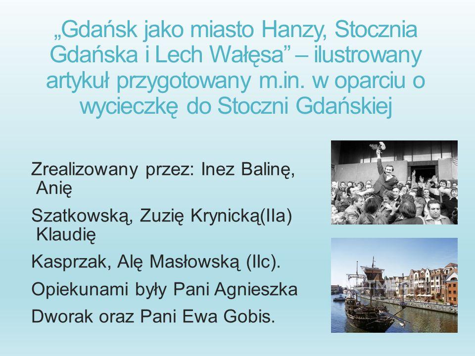 """""""Gdańsk jako miasto Hanzy, Stocznia Gdańska i Lech Wałęsa – ilustrowany artykuł przygotowany m.in. w oparciu o wycieczkę do Stoczni Gdańskiej"""