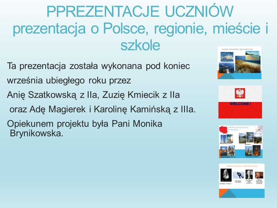 PPREZENTACJE UCZNIÓW prezentacja o Polsce, regionie, mieście i szkole