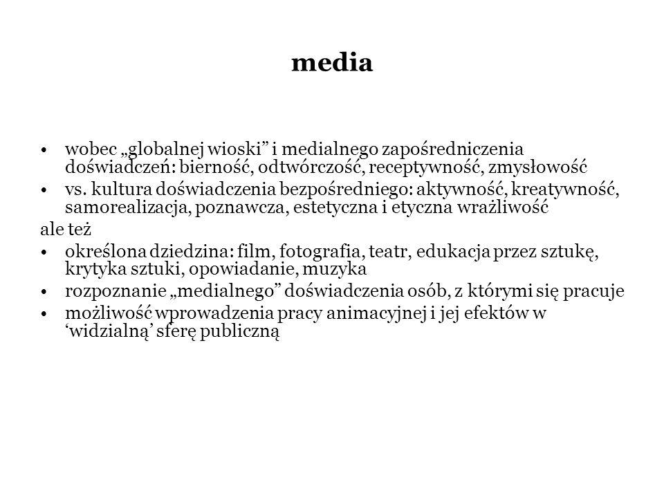 """media wobec """"globalnej wioski i medialnego zapośredniczenia doświadczeń: bierność, odtwórczość, receptywność, zmysłowość."""