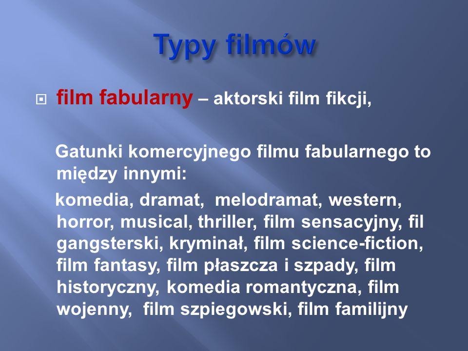 Typy filmów film fabularny – aktorski film fikcji,