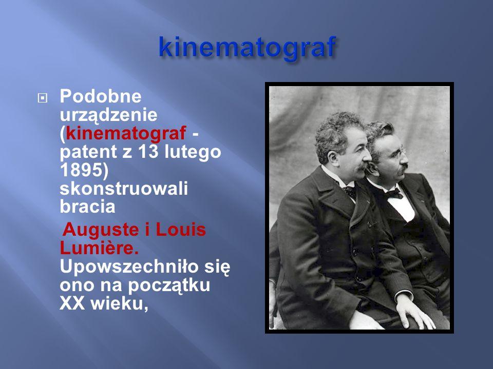 kinematograf Podobne urządzenie (kinematograf - patent z 13 lutego 1895) skonstruowali bracia.